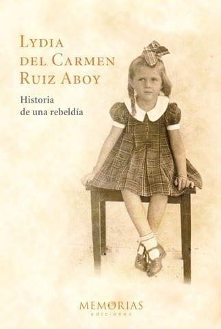 Biografía Lydua del Carmen Ruiz Aboy - Historia de una rebeldía