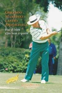 Biografía Gerardo Martinez Lastra Arechavala - Haz el bien y no veas a quién