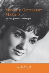 Biografía Menchu Gutierrez Merino - Ser feliz, perdonar y tener paz